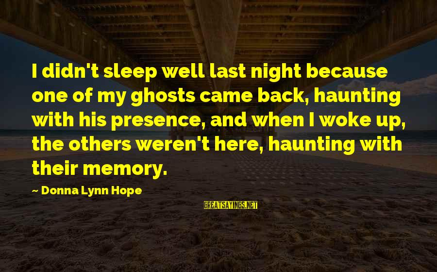 Haunting Memories Sayings By Donna Lynn Hope: I didn't sleep well last night because one of my ghosts came back, haunting with