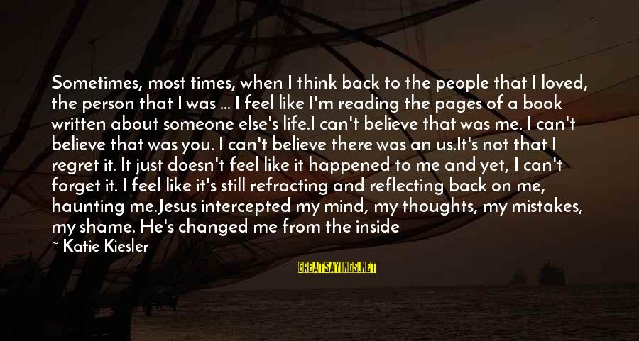 Haunting Memories Sayings By Katie Kiesler: Sometimes, most times, when I think back to the people that I loved, the person