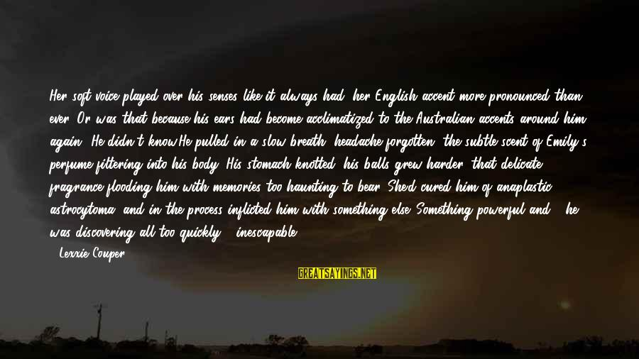 Haunting Memories Sayings By Lexxie Couper: Her soft voice played over his senses like it always had, her English accent more
