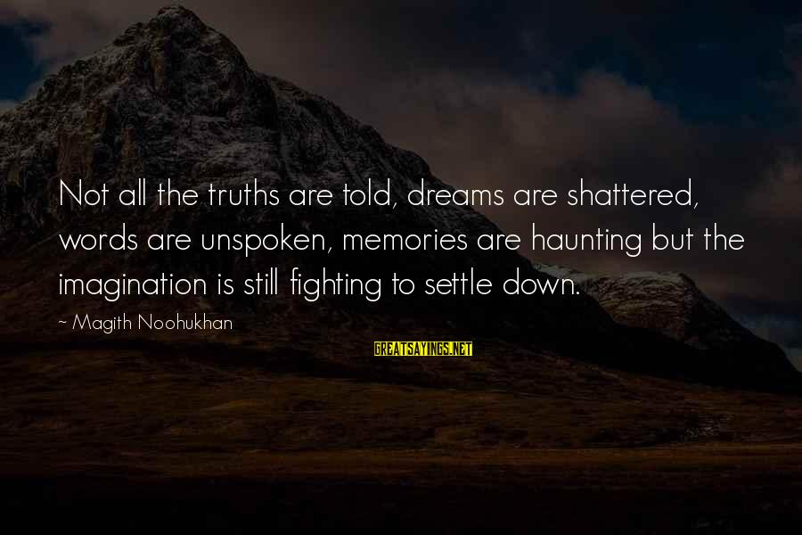 Haunting Memories Sayings By Magith Noohukhan: Not all the truths are told, dreams are shattered, words are unspoken, memories are haunting