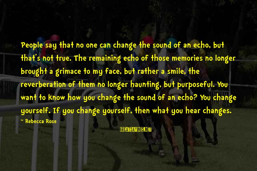 Haunting Memories Sayings By Rebecca Rose: People say that no one can change the sound of an echo, but that's not