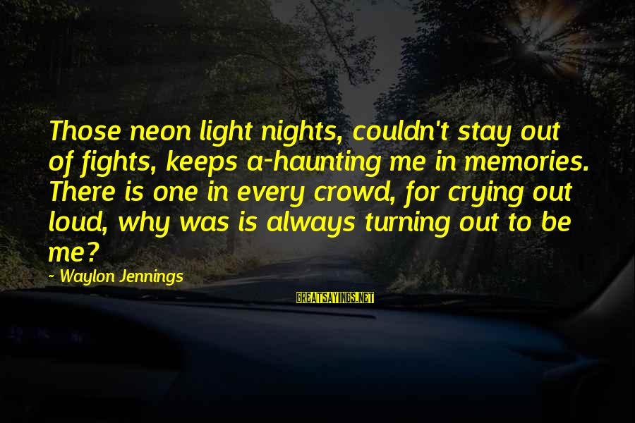 Haunting Memories Sayings By Waylon Jennings: Those neon light nights, couldn't stay out of fights, keeps a-haunting me in memories. There