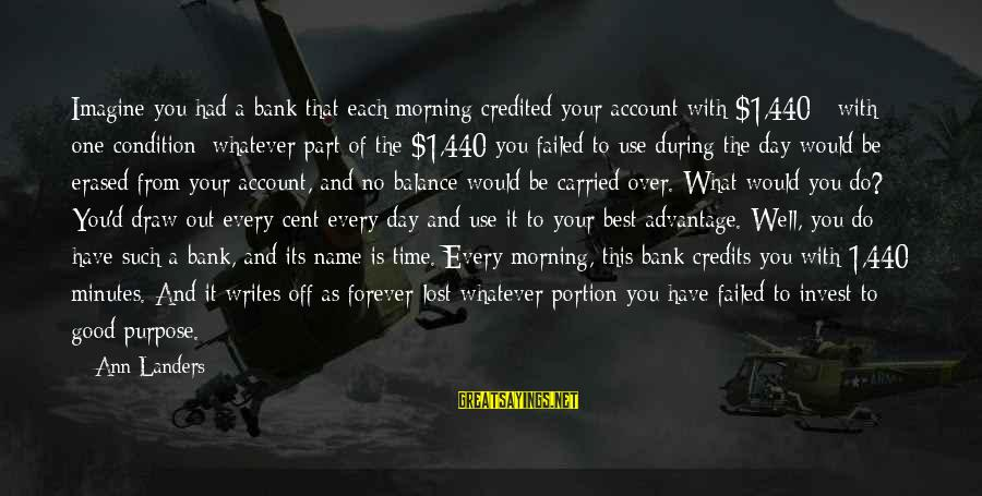 Have A Good Day Sayings By Ann Landers: Imagine you had a bank that each morning credited your account with $1,440 - with