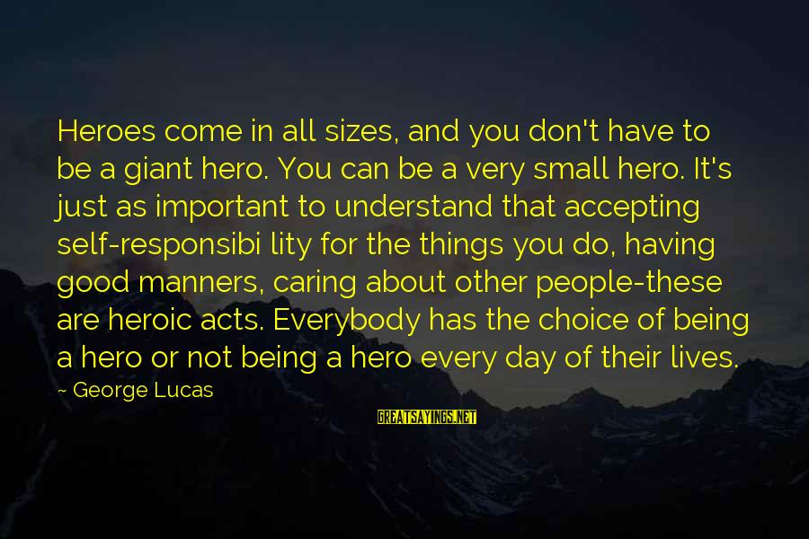 Have A Good Day Sayings By George Lucas: Heroes come in all sizes, and you don't have to be a giant hero. You