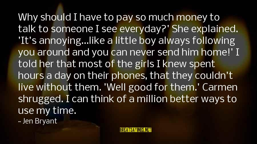 Have A Good Day Sayings By Jen Bryant: Why should I have to pay so much money to talk to someone I see