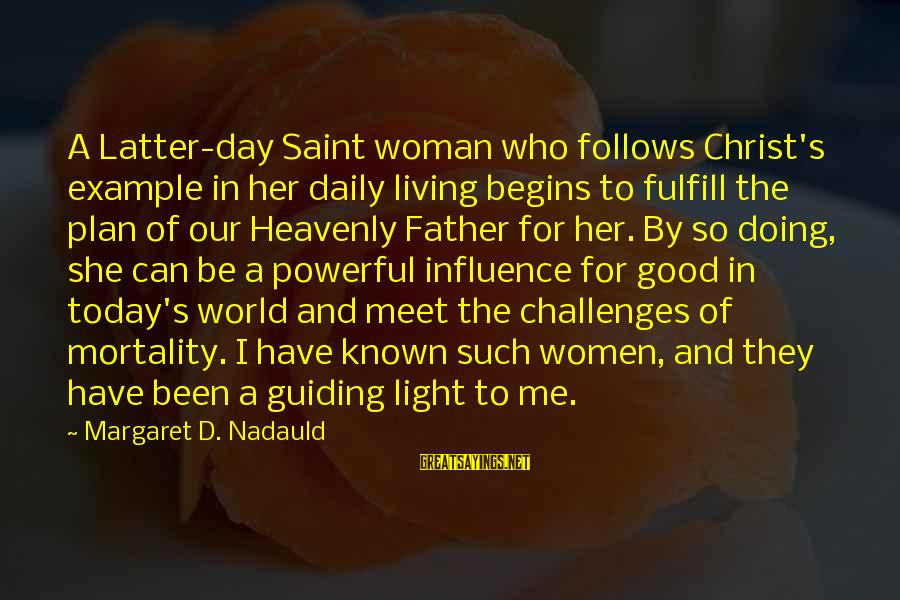 Have A Good Day Sayings By Margaret D. Nadauld: A Latter-day Saint woman who follows Christ's example in her daily living begins to fulfill