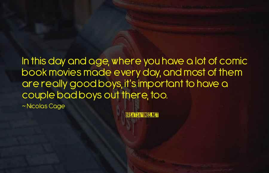 Have A Good Day Sayings By Nicolas Cage: In this day and age, where you have a lot of comic book movies made