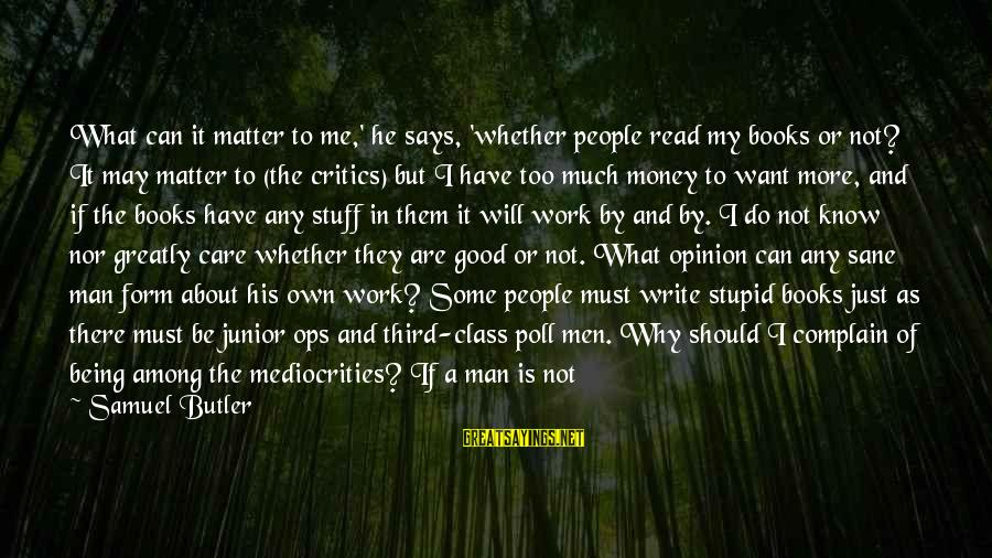 Have A Good Day Sayings By Samuel Butler: What can it matter to me,' he says, 'whether people read my books or not?