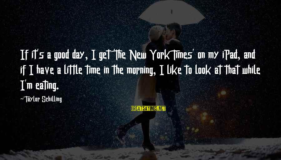Have A Good Day Sayings By Taylor Schilling: If it's a good day, I get 'The New York Times' on my iPad, and
