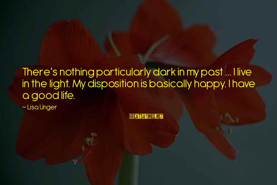Have A Good Life Sayings By Lisa Unger: There's nothing particularly dark in my past ... I live in the light. My disposition