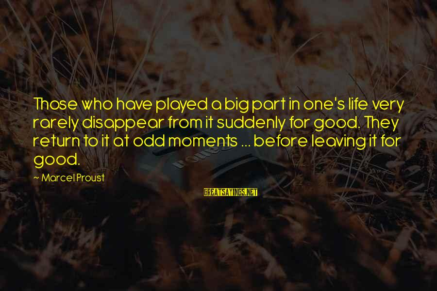 Have A Good Life Sayings By Marcel Proust: Those who have played a big part in one's life very rarely disappear from it