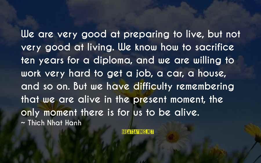 Have A Good Life Sayings By Thich Nhat Hanh: We are very good at preparing to live, but not very good at living. We