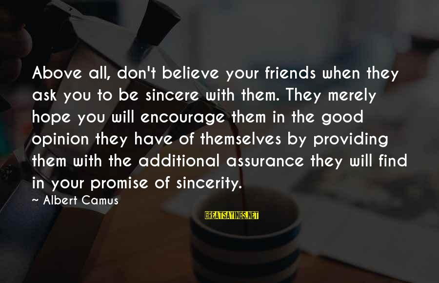 Have Good Friends Sayings By Albert Camus: Above all, don't believe your friends when they ask you to be sincere with them.