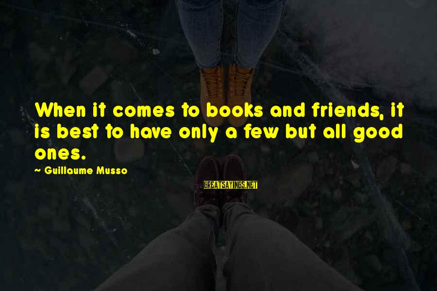 Have Good Friends Sayings By Guillaume Musso: When it comes to books and friends, it is best to have only a few