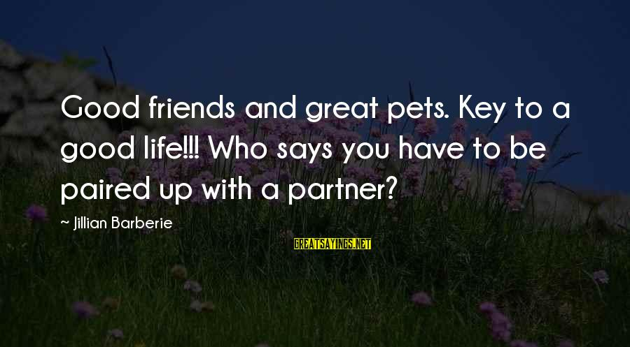 Have Good Friends Sayings By Jillian Barberie: Good friends and great pets. Key to a good life!!! Who says you have to