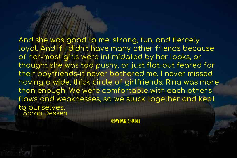 Have Good Friends Sayings By Sarah Dessen: And she was good to me: strong, fun, and fiercely loyal. And if I didn't