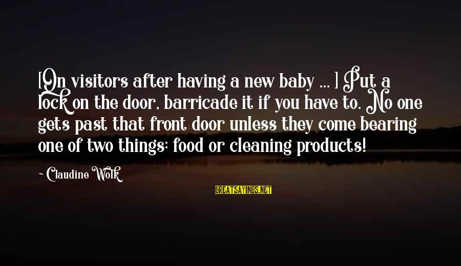 Have No One Sayings By Claudine Wolk: [On visitors after having a new baby ... ] Put a lock on the door,
