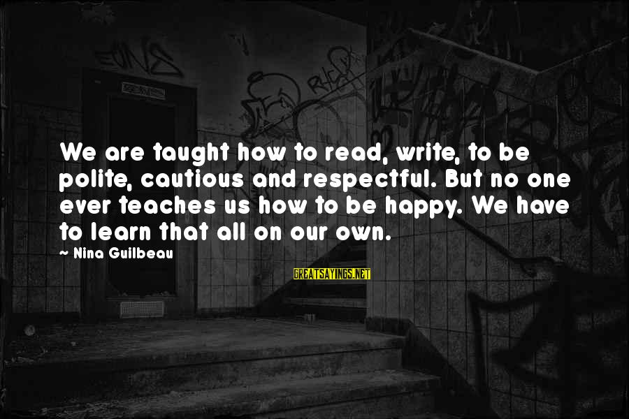 Have No One Sayings By Nina Guilbeau: We are taught how to read, write, to be polite, cautious and respectful. But no
