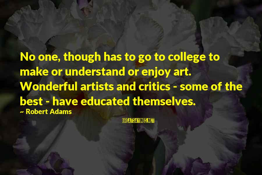 Have No One Sayings By Robert Adams: No one, though has to go to college to make or understand or enjoy art.