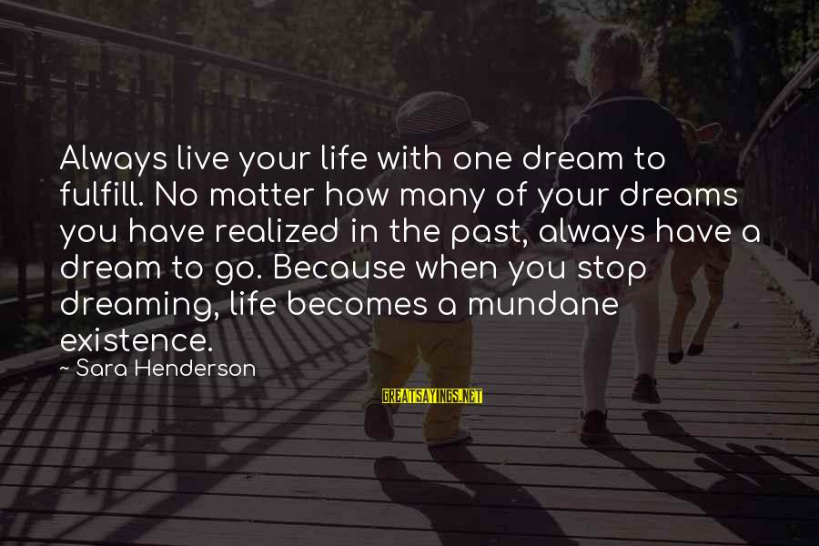 Have No One Sayings By Sara Henderson: Always live your life with one dream to fulfill. No matter how many of your