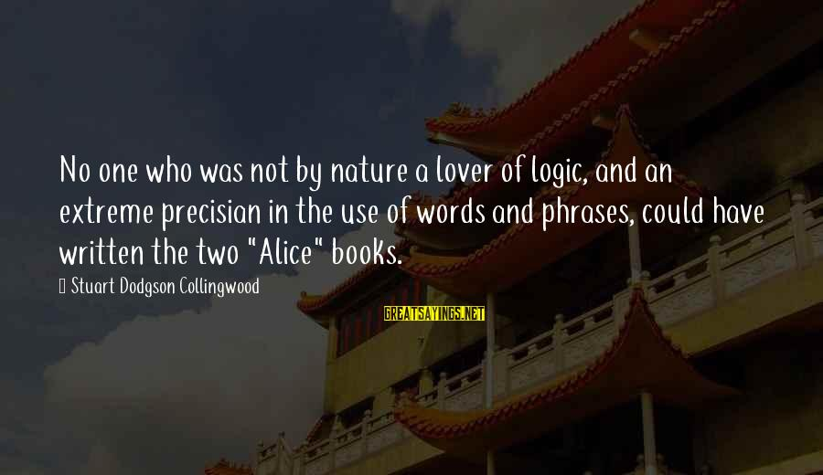 Have No One Sayings By Stuart Dodgson Collingwood: No one who was not by nature a lover of logic, and an extreme precisian