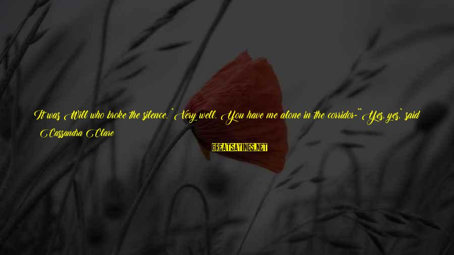 """Have You Ever Felt Alone Sayings By Cassandra Clare: It was Will who broke the silence. """"Very well. You have me alone in the"""