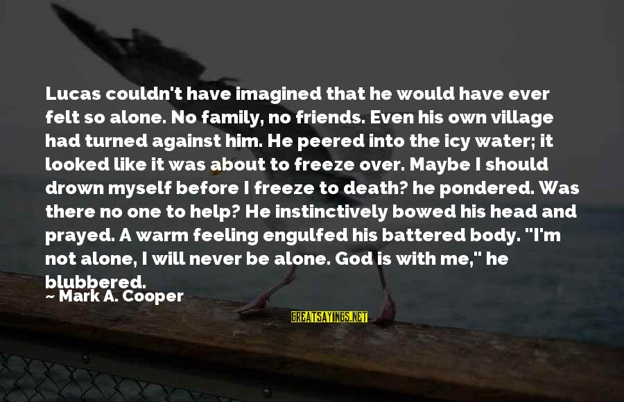 Have You Ever Felt Alone Sayings By Mark A. Cooper: Lucas couldn't have imagined that he would have ever felt so alone. No family, no