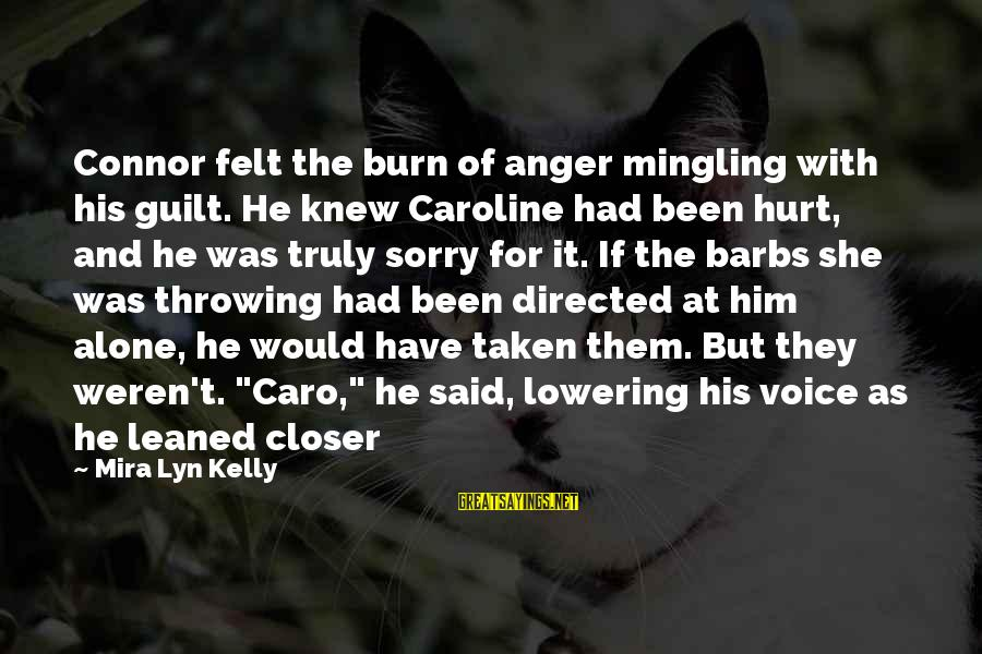 Have You Ever Felt Alone Sayings By Mira Lyn Kelly: Connor felt the burn of anger mingling with his guilt. He knew Caroline had been