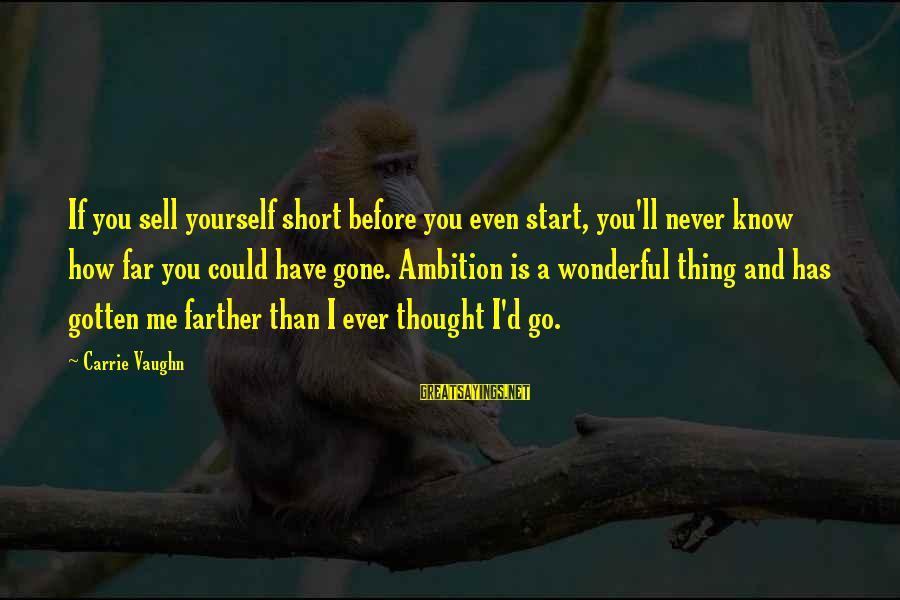 Have You Ever Thought Sayings By Carrie Vaughn: If you sell yourself short before you even start, you'll never know how far you