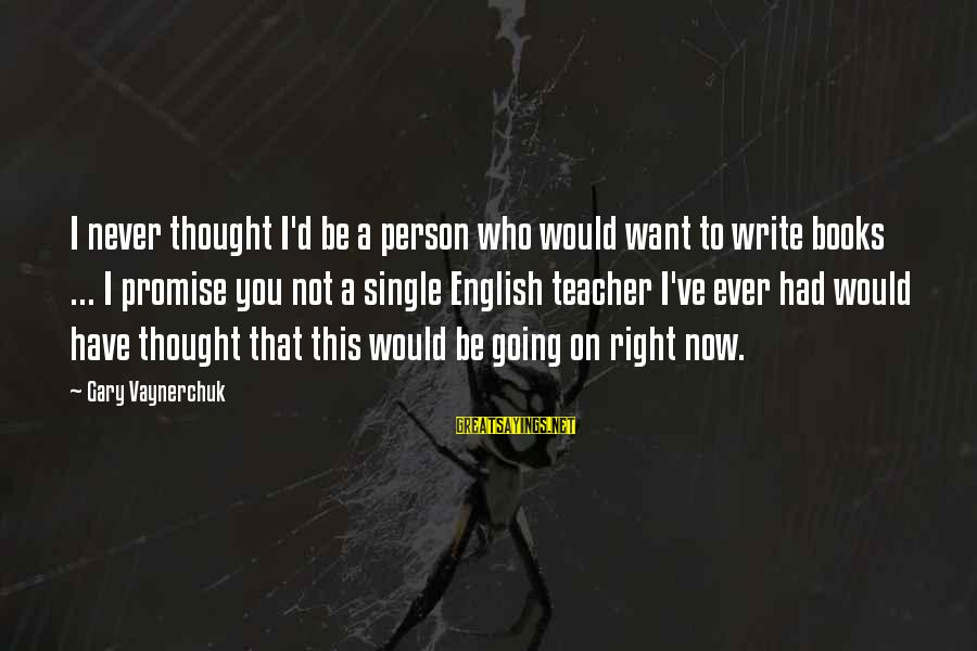 Have You Ever Thought Sayings By Gary Vaynerchuk: I never thought I'd be a person who would want to write books ... I