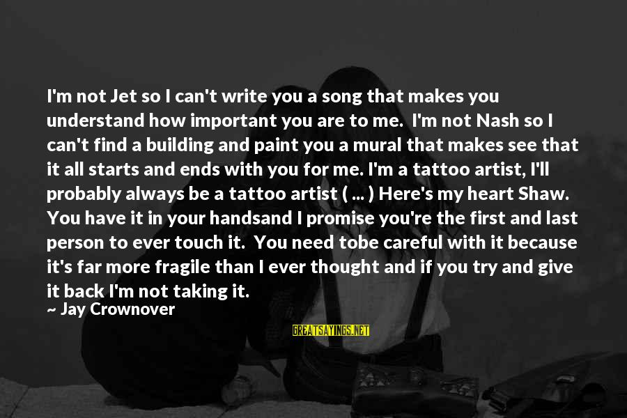 Have You Ever Thought Sayings By Jay Crownover: I'm not Jet so I can't write you a song that makes you understand how