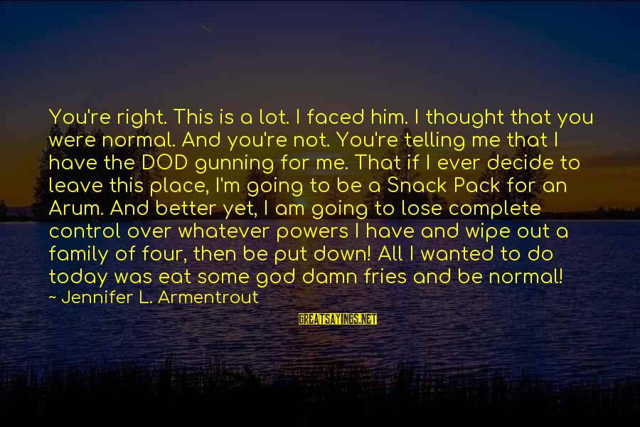 Have You Ever Thought Sayings By Jennifer L. Armentrout: You're right. This is a lot. I faced him. I thought that you were normal.