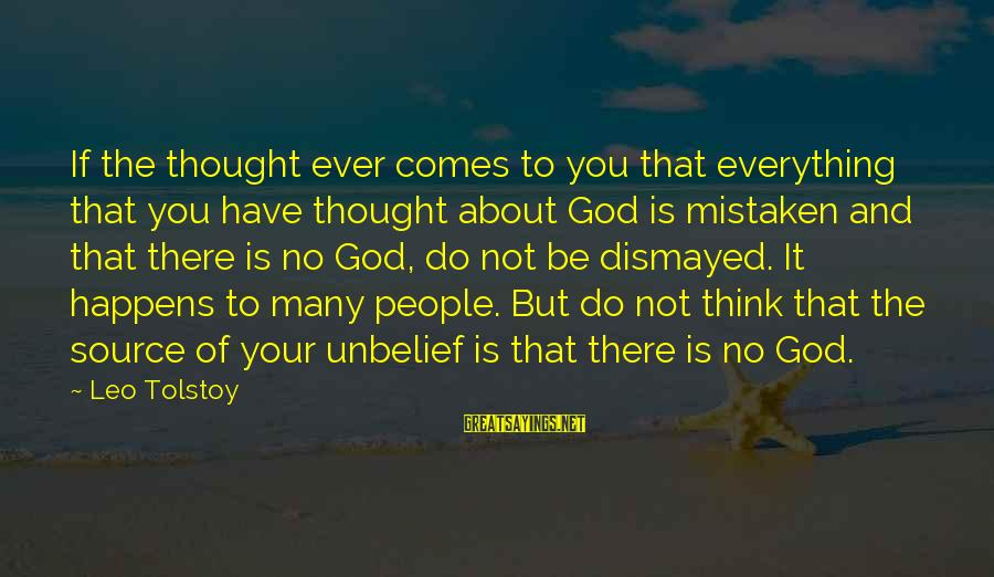 Have You Ever Thought Sayings By Leo Tolstoy: If the thought ever comes to you that everything that you have thought about God