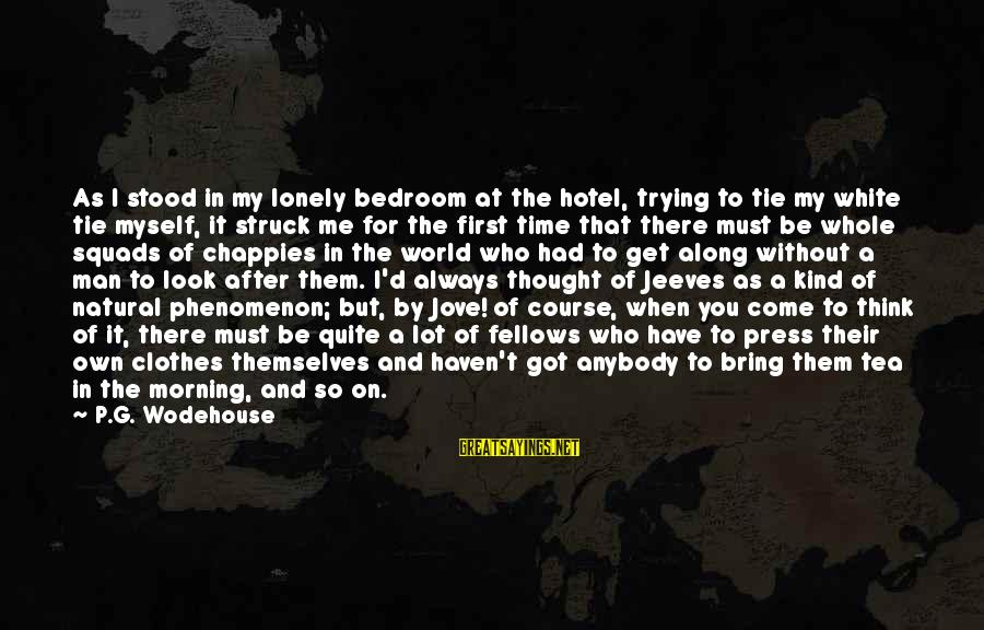 Have You Ever Thought Sayings By P.G. Wodehouse: As I stood in my lonely bedroom at the hotel, trying to tie my white