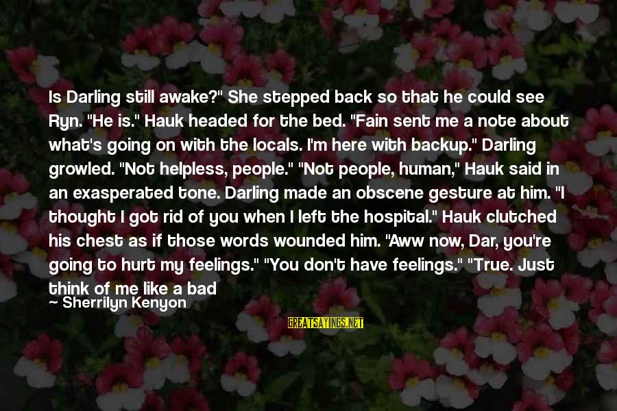 """Have You Ever Thought Sayings By Sherrilyn Kenyon: Is Darling still awake?"""" She stepped back so that he could see Ryn. """"He is."""""""