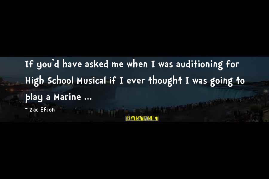 Have You Ever Thought Sayings By Zac Efron: If you'd have asked me when I was auditioning for High School Musical if I