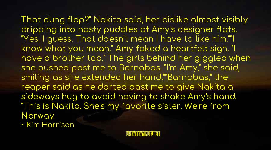 """Having A Brother And Sister Sayings By Kim Harrison: That dung flop?"""" Nakita said, her dislike almost visibly dripping into nasty puddles at Amy's"""