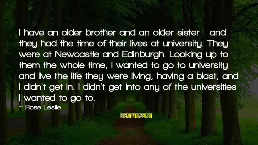Having A Brother And Sister Sayings By Rose Leslie: I have an older brother and an older sister - and they had the time