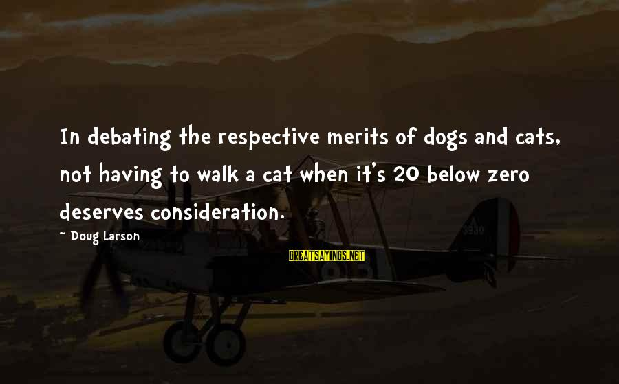 Having A Dog Sayings By Doug Larson: In debating the respective merits of dogs and cats, not having to walk a cat