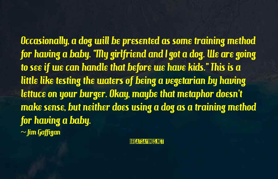"""Having A Dog Sayings By Jim Gaffigan: Occasionally, a dog will be presented as some training method for having a baby. """"My"""