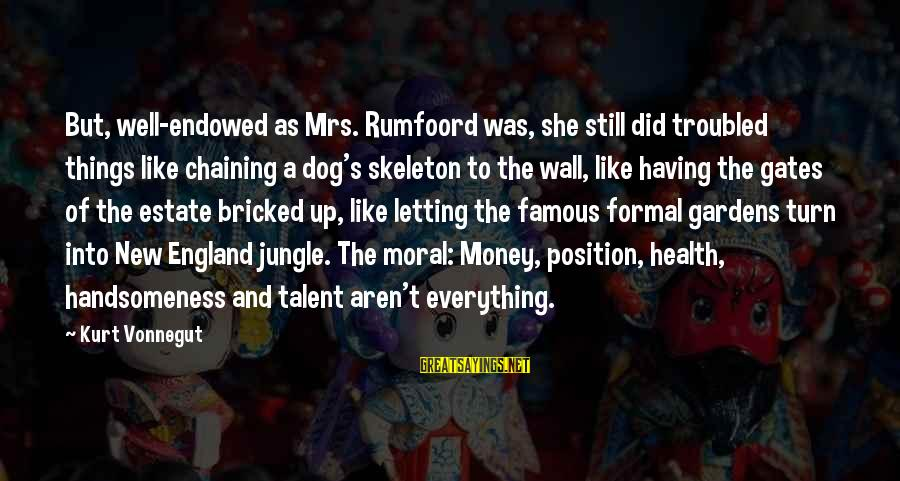 Having A Dog Sayings By Kurt Vonnegut: But, well-endowed as Mrs. Rumfoord was, she still did troubled things like chaining a dog's