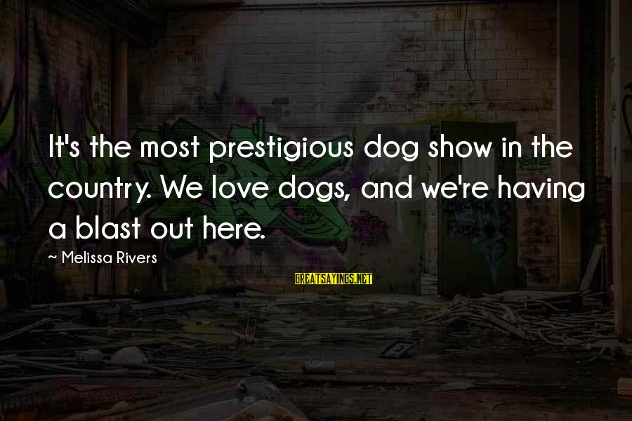 Having A Dog Sayings By Melissa Rivers: It's the most prestigious dog show in the country. We love dogs, and we're having