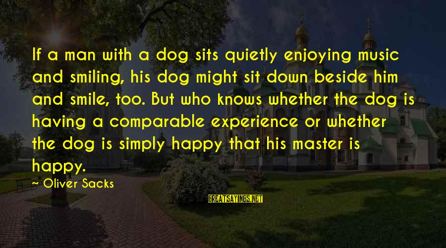 Having A Dog Sayings By Oliver Sacks: If a man with a dog sits quietly enjoying music and smiling, his dog might