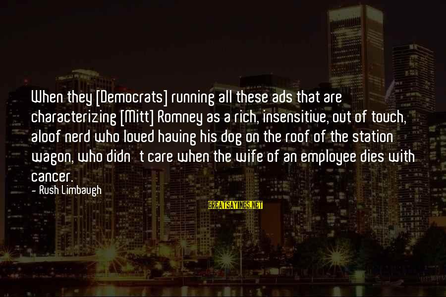 Having A Dog Sayings By Rush Limbaugh: When they [Democrats] running all these ads that are characterizing [Mitt] Romney as a rich,
