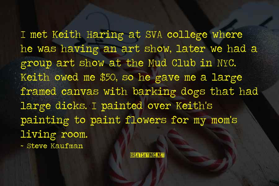 Having A Dog Sayings By Steve Kaufman: I met Keith Haring at SVA college where he was having an art show, later
