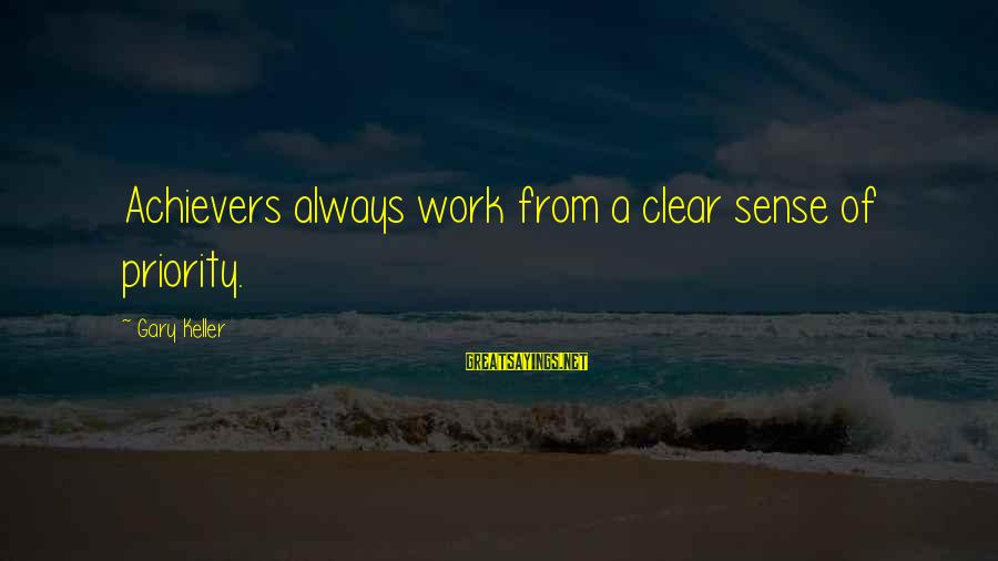 Having A Good Daughter Sayings By Gary Keller: Achievers always work from a clear sense of priority.