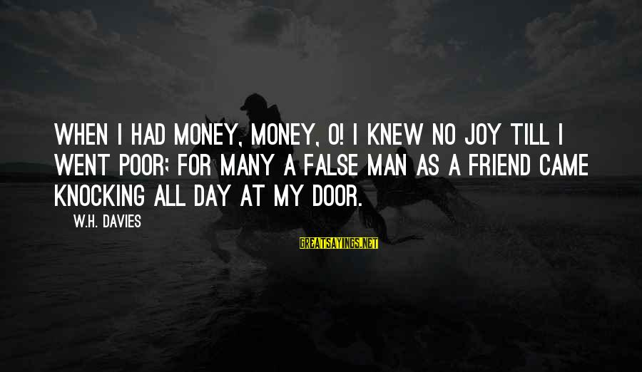 Having A Good Daughter Sayings By W.H. Davies: When I had money, money, O! I knew no joy till I went poor; For