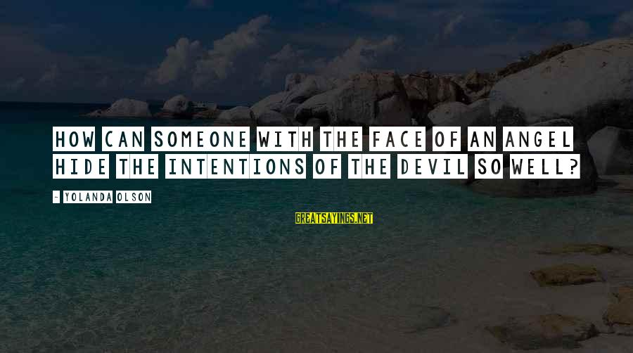Having A Good Daughter Sayings By Yolanda Olson: How can someone with the face of an angel hide the intentions of the devil