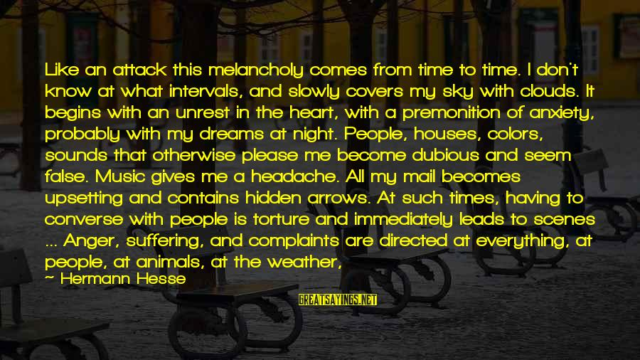 Having A Headache Sayings By Hermann Hesse: Like an attack this melancholy comes from time to time. I don't know at what