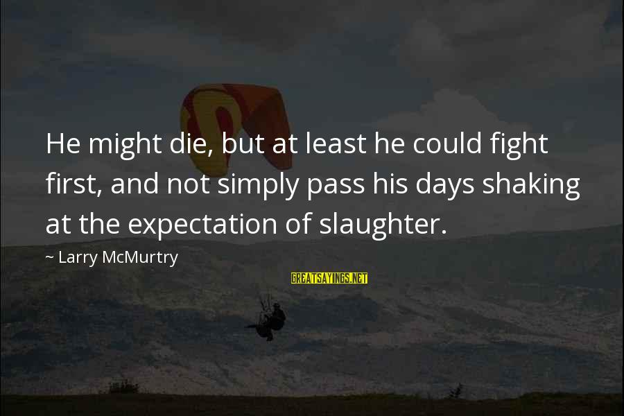 Having A New Job Sayings By Larry McMurtry: He might die, but at least he could fight first, and not simply pass his
